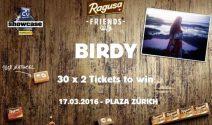 30 x 2 Birdy Tickets für das Konzert in Plaza Zürich gewinnen