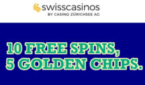 10 Free Spins & 5 Golden Chips bei Swiss Casinos gewinnen
